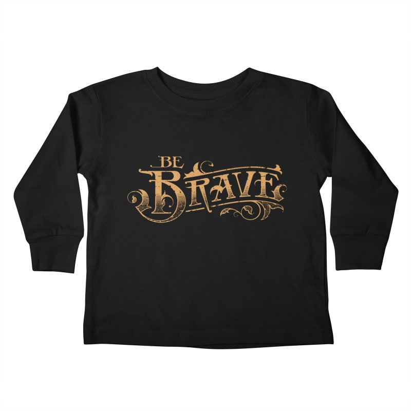Be Brave Kids Toddler Longsleeve T-Shirt by Delicious Design Studio