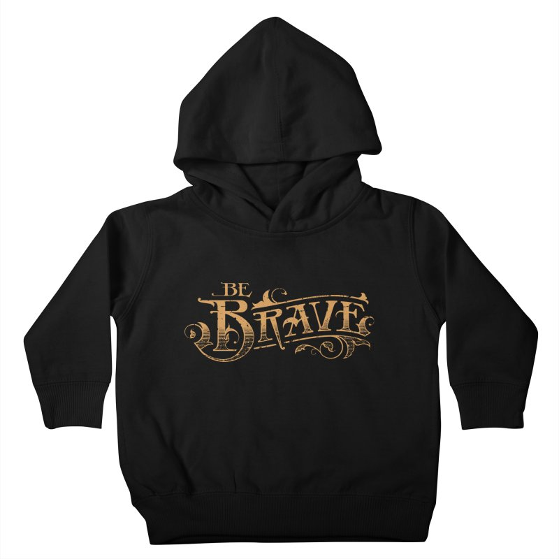 Be Brave Kids Toddler Pullover Hoody by deliciousdesignleague's Artist Shop