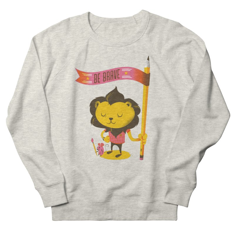 Be Brave Lion Women's French Terry Sweatshirt by Delicious Design Studio