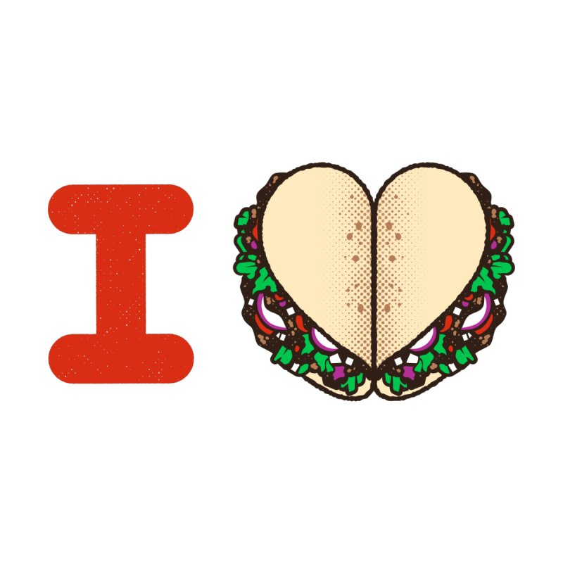 I Heart Tacos None  by deliciousdesignleague's Artist Shop