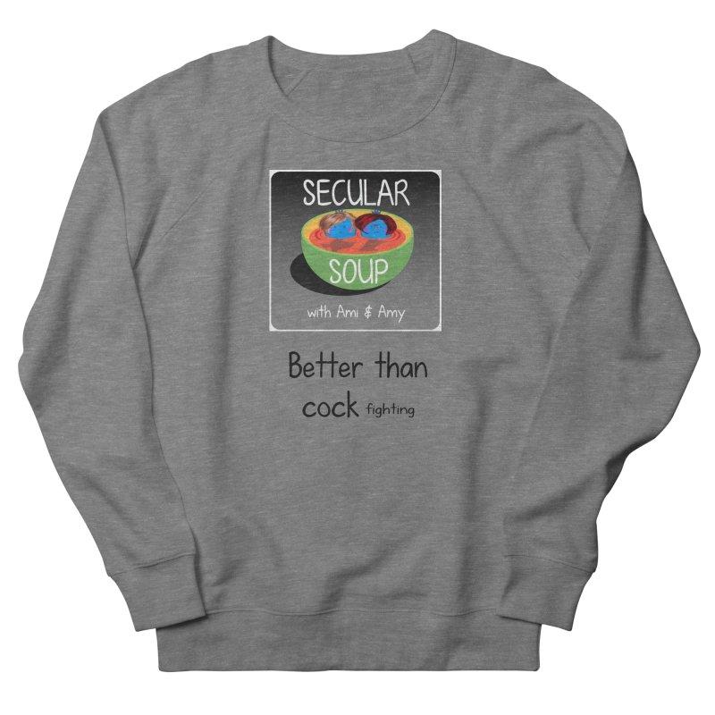 Better than cock fighting Women's Sweatshirt by Delightful Bitchcraft Merch Marketplace