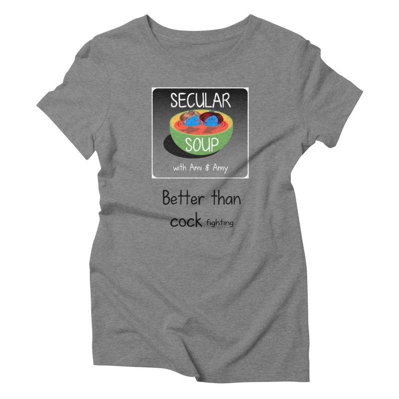 Better than cock fighting Women's T-Shirt by Delightful Bitchcraft Merch Marketplace