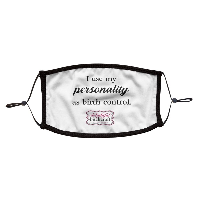 I Use My Personality as Birth Control Accessories Face Mask by Delightful Bitchcraft Merch Marketplace
