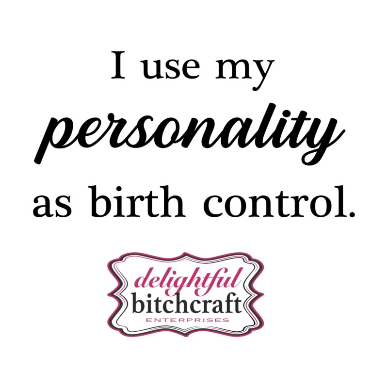 I Use My Personality as Birth Control Accessories Bag by Delightful Bitchcraft Merch Marketplace