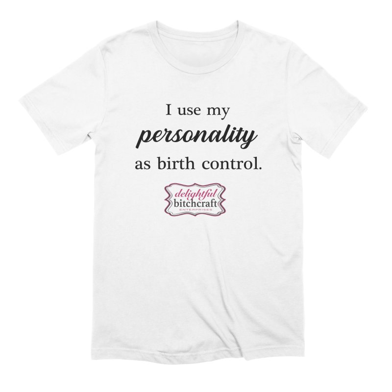 I Use My Personality as Birth Control Men's T-Shirt by Delightful Bitchcraft Merch Marketplace