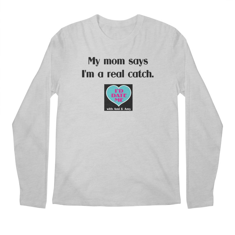 My Mom Says I'm a Catch Men's Longsleeve T-Shirt by Delightful Bitchcraft Merch Marketplace