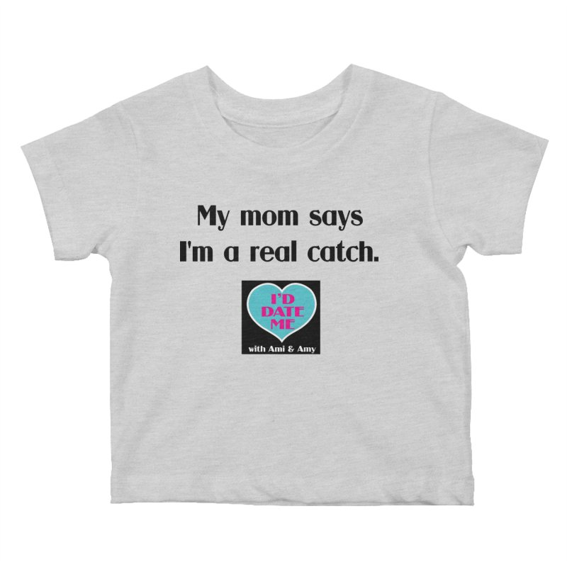 My Mom Says I'm a Catch Kids Baby T-Shirt by Delightful Bitchcraft Merch Marketplace