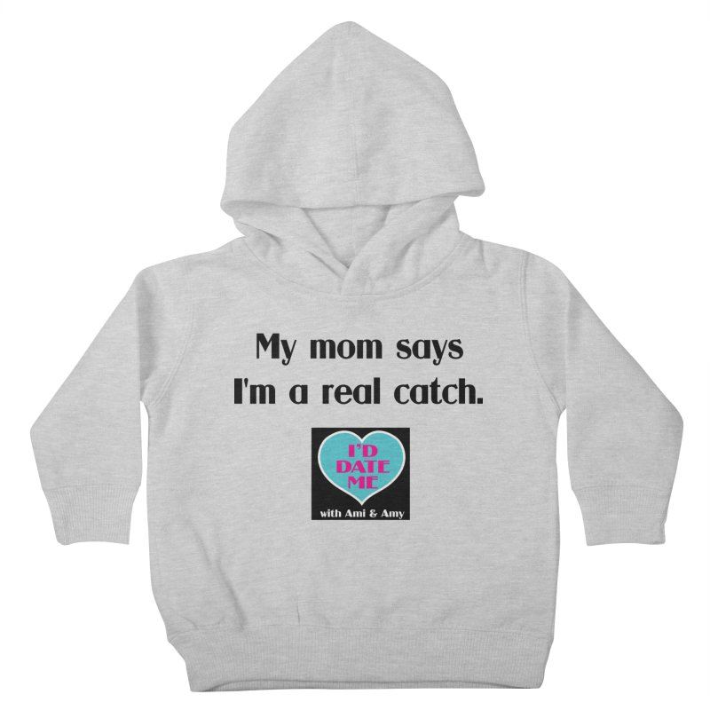 My Mom Says I'm a Catch Kids Toddler Pullover Hoody by Delightful Bitchcraft Merch Marketplace