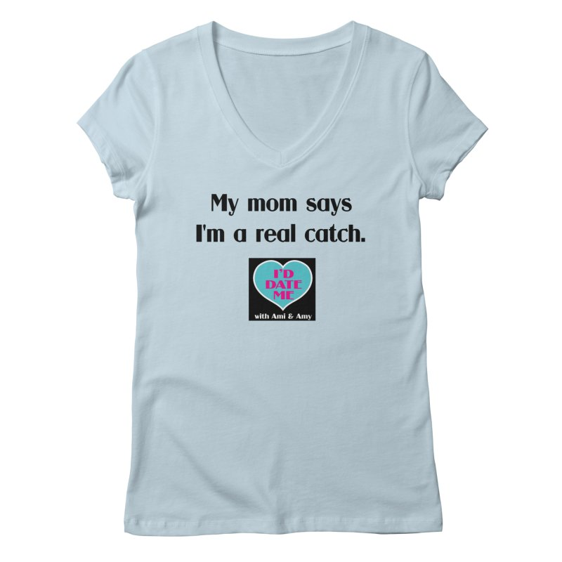 My Mom Says I'm a Catch Women's V-Neck by Delightful Bitchcraft Merch Marketplace