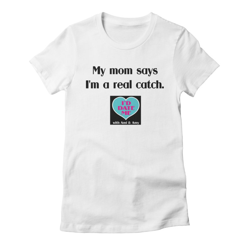 My Mom Says I'm a Catch Women's T-Shirt by Delightful Bitchcraft Merch Marketplace