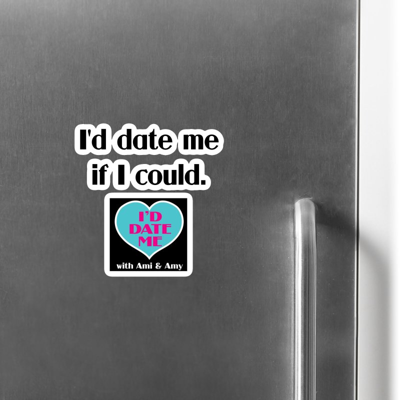 I'd Date Me If I Could Accessories Magnet by Delightful Bitchcraft Merch Marketplace