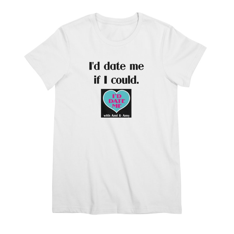 I'd Date Me If I Could Women's T-Shirt by Delightful Bitchcraft Merch Marketplace