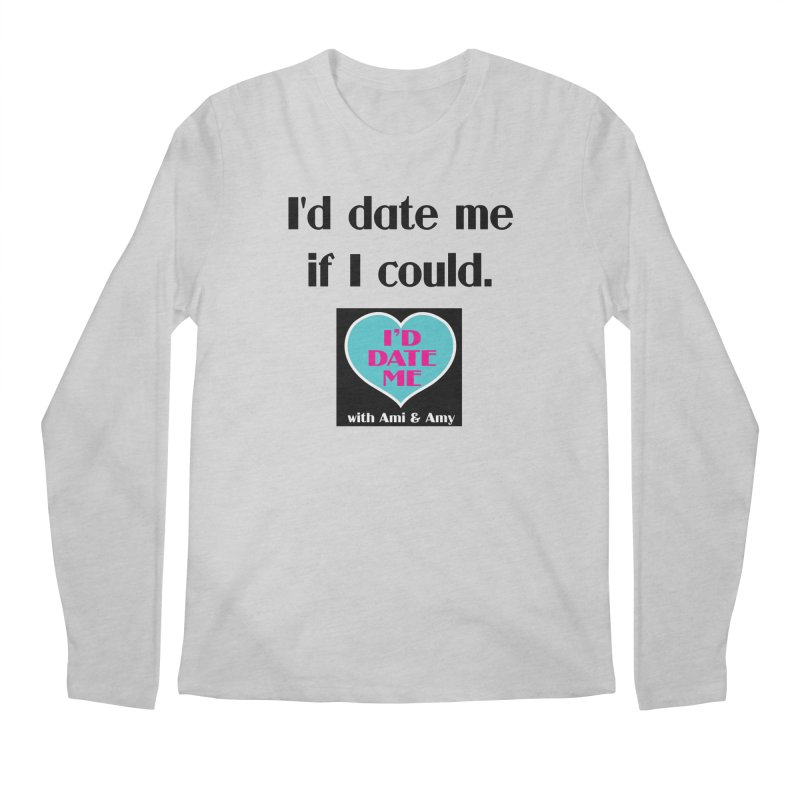 I'd Date Me If I Could Men's Longsleeve T-Shirt by Delightful Bitchcraft Merch Marketplace