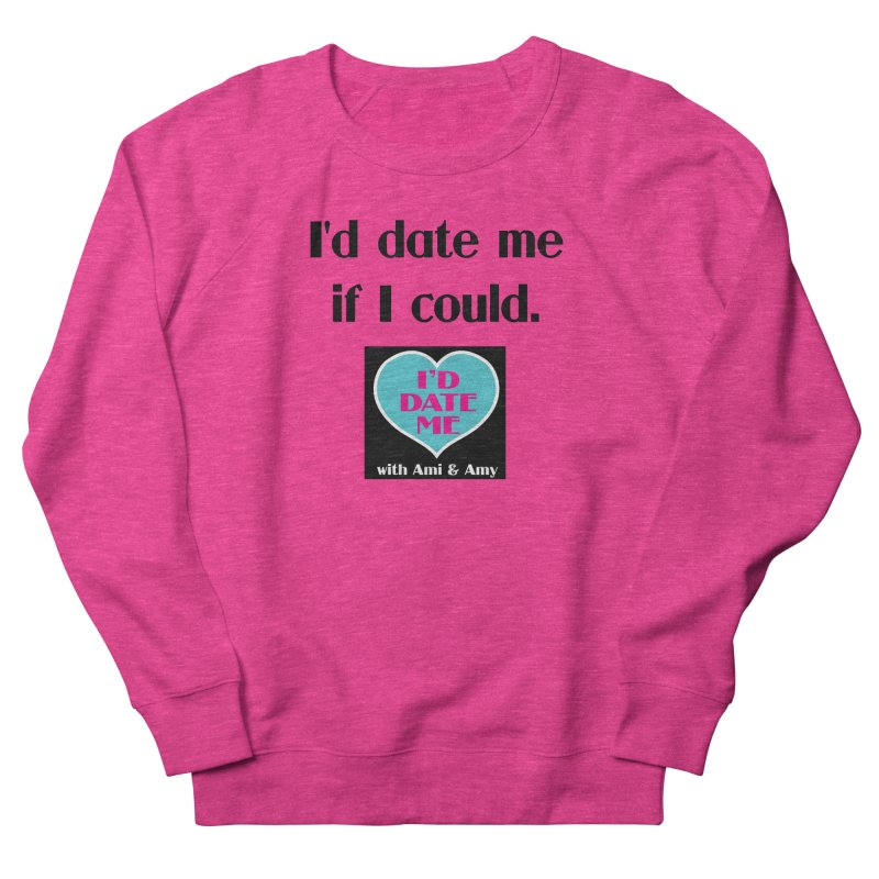 I'd Date Me If I Could Men's Sweatshirt by Delightful Bitchcraft Merch Marketplace