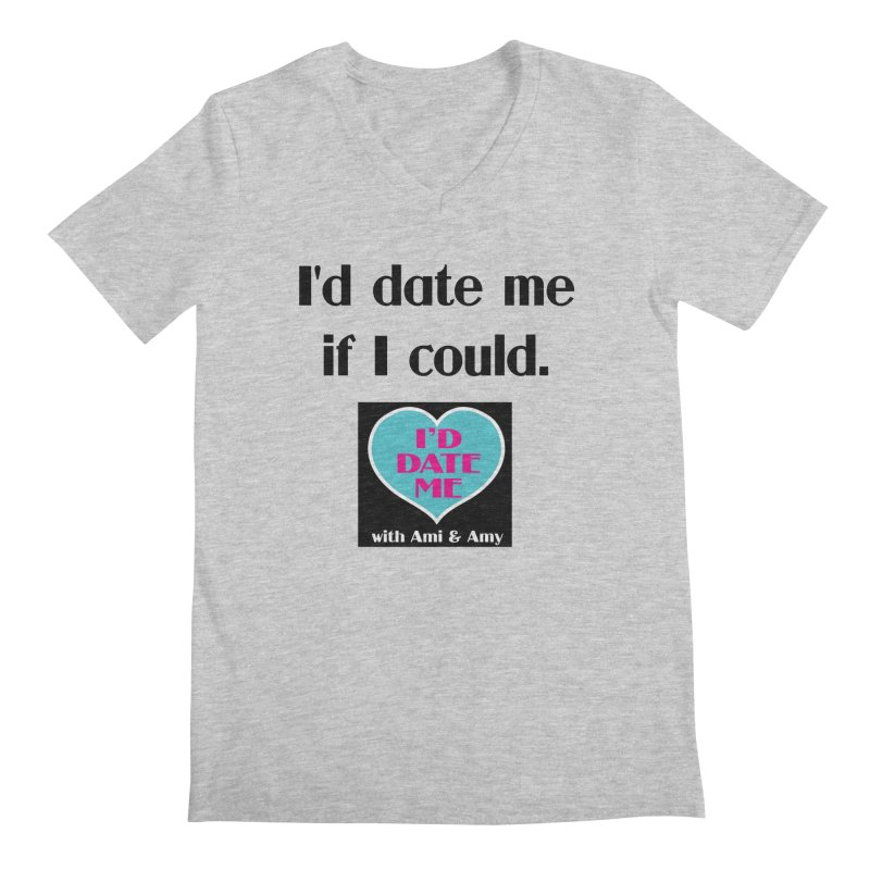I'd Date Me If I Could Men's V-Neck by Delightful Bitchcraft Merch Marketplace