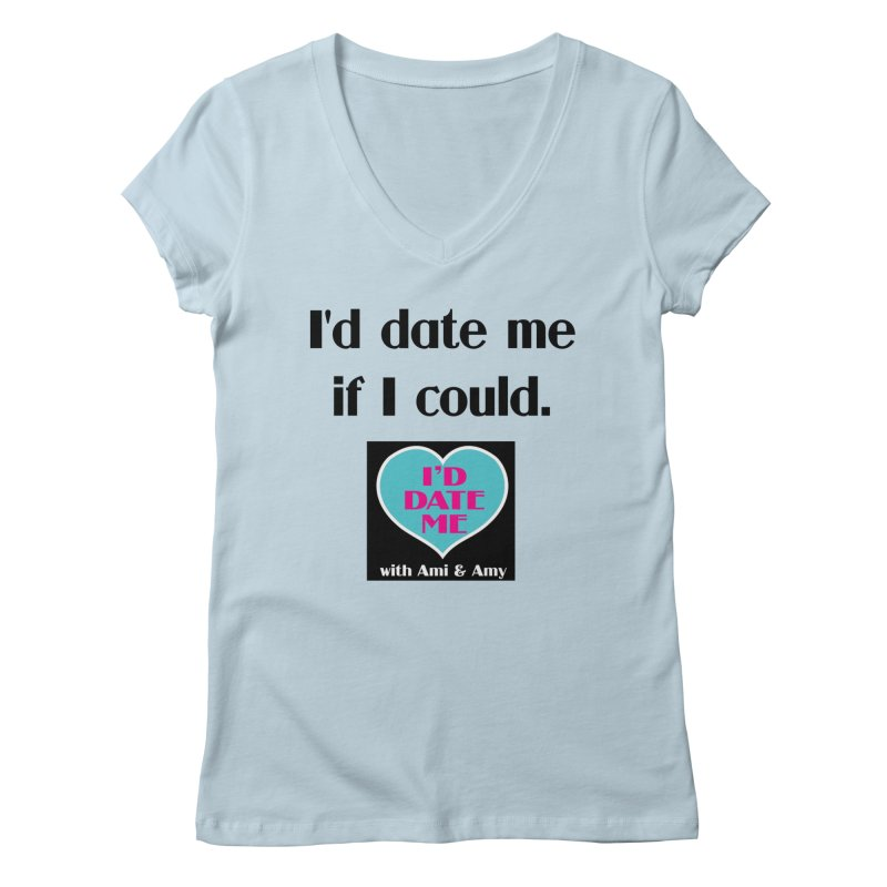 I'd Date Me If I Could Women's V-Neck by Delightful Bitchcraft Merch Marketplace