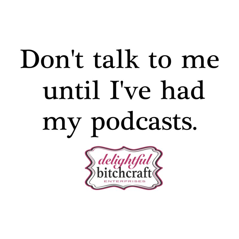 Don't Talk to Me Until I've Had My Podcasts Accessories Face Mask by Delightful Bitchcraft Merch Marketplace