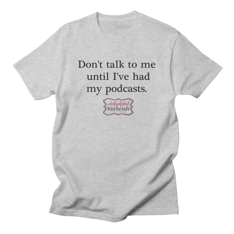 Don't Talk to Me Until I've Had My Podcasts Men's T-Shirt by Delightful Bitchcraft Merch Marketplace
