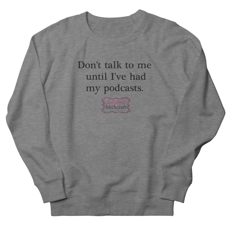 Don't Talk to Me Until I've Had My Podcasts Men's Sweatshirt by Delightful Bitchcraft Merch Marketplace