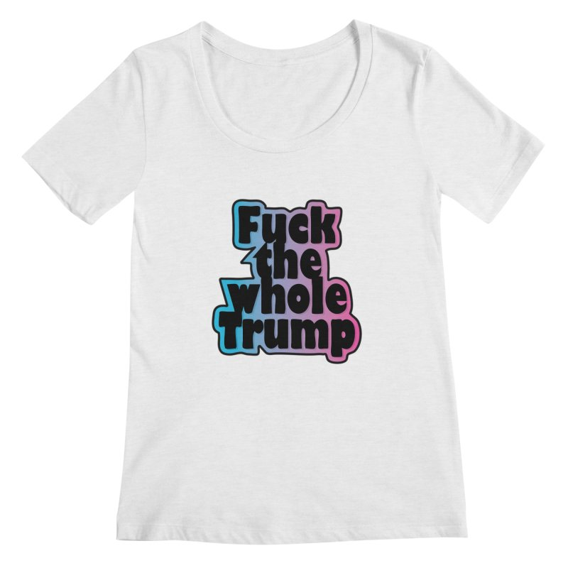 Fuck the whole Trump Women's Regular Scoop Neck by Demeter Designs Artist Shop