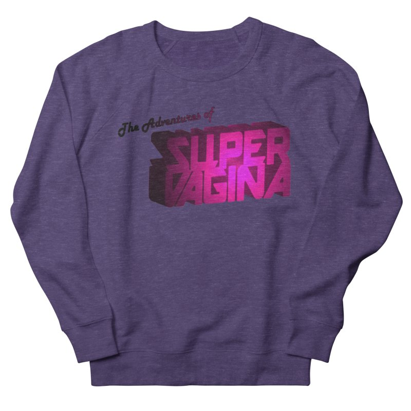 The Adventures of Super Vagina Women's French Terry Sweatshirt by Demeter Designs Artist Shop