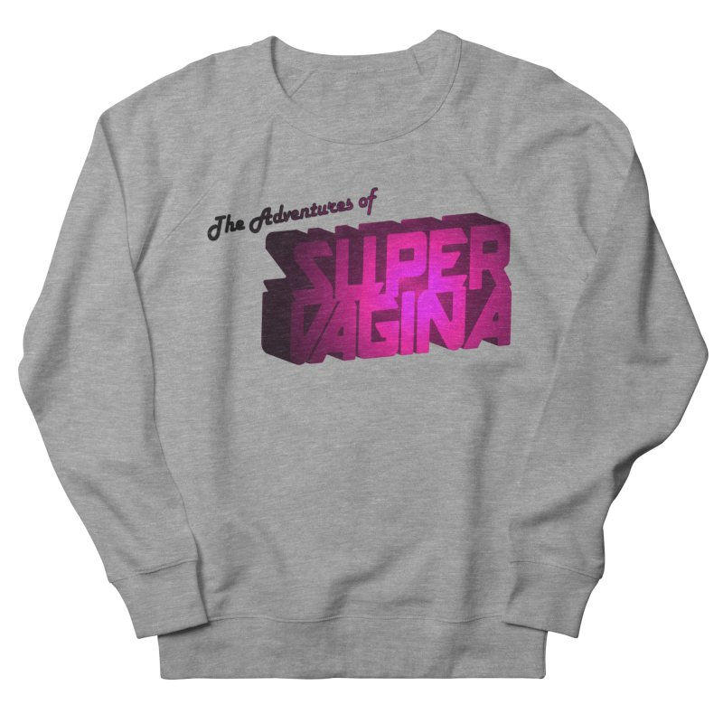 The Adventures of Super Vagina Women's French Terry Sweatshirt by Demeter Designs Artist Shop