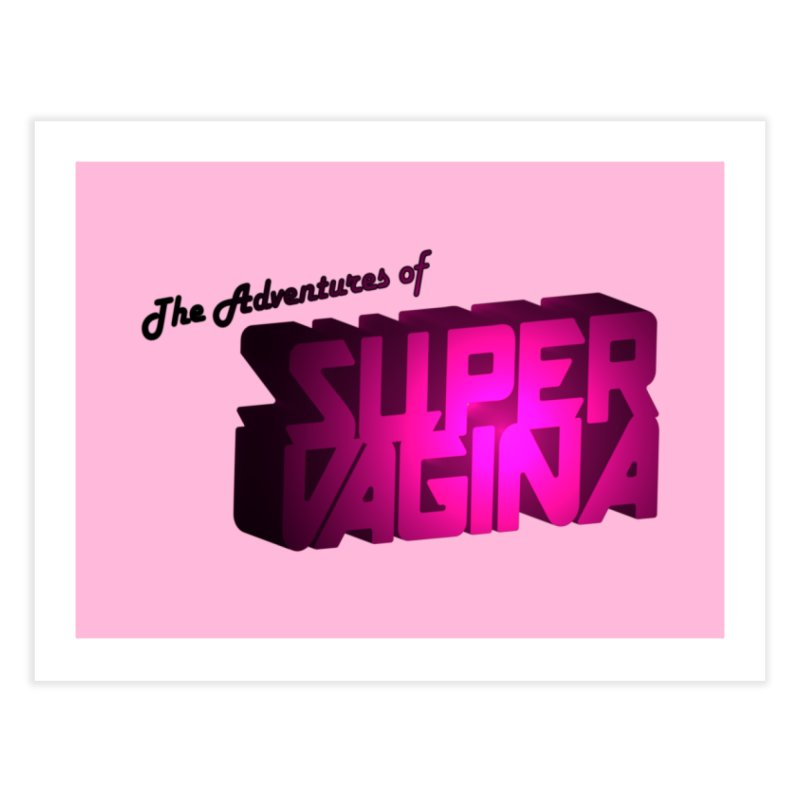 The Adventures of Super Vagina Home Fine Art Print by Demeter Designs Artist Shop