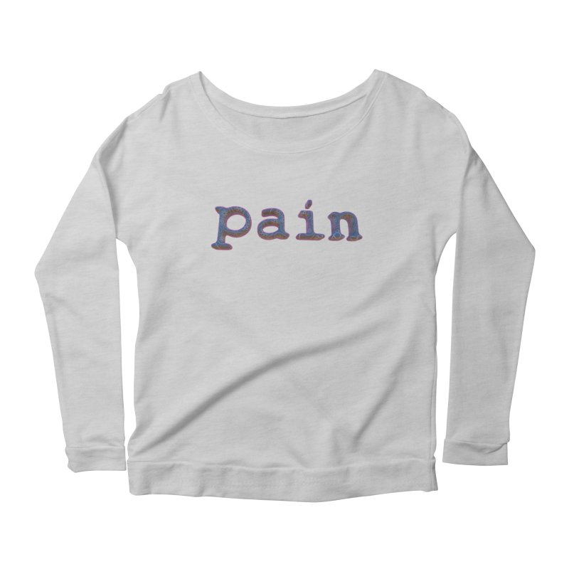 Pain Women's Scoop Neck Longsleeve T-Shirt by Demeter Designs Artist Shop