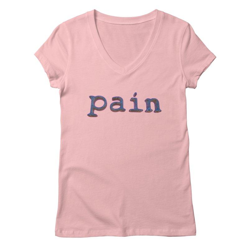 Pain Women's Regular V-Neck by Demeter Designs Artist Shop