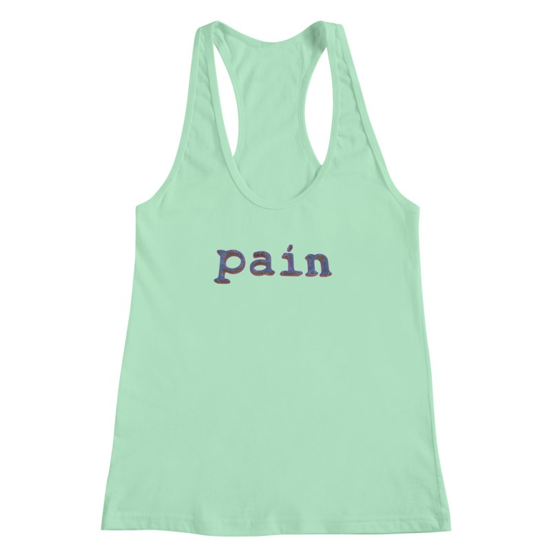Pain Women's Racerback Tank by Demeter Designs Artist Shop