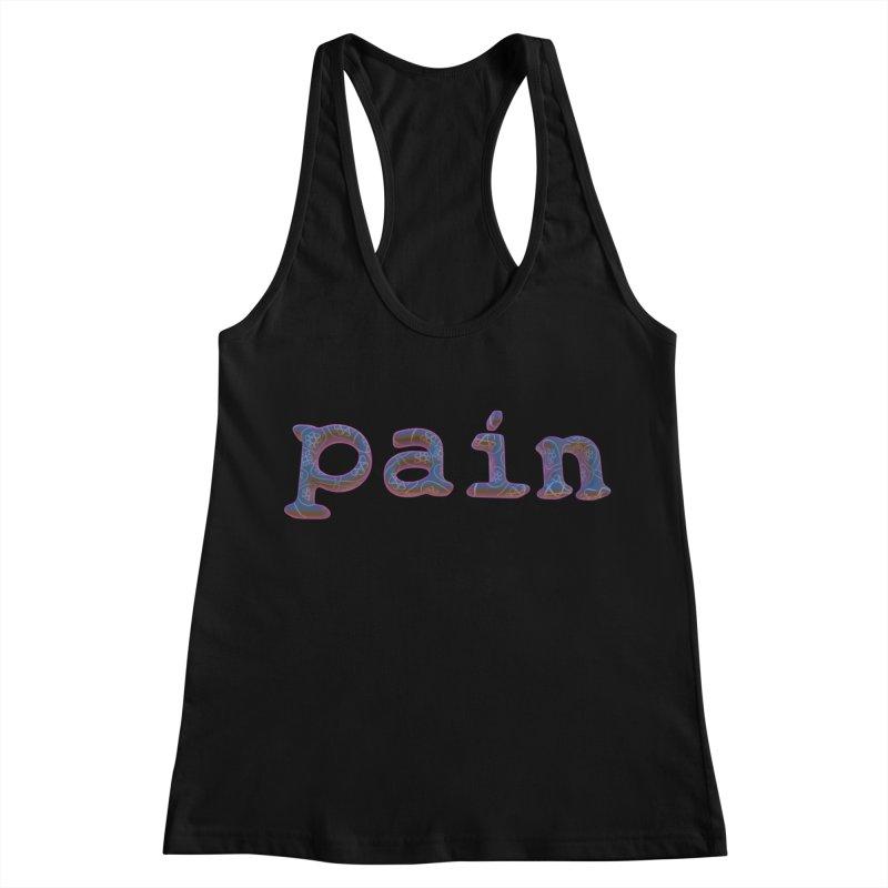 Pain Women's Racerback Tank by Demeter Designs Artist Shop