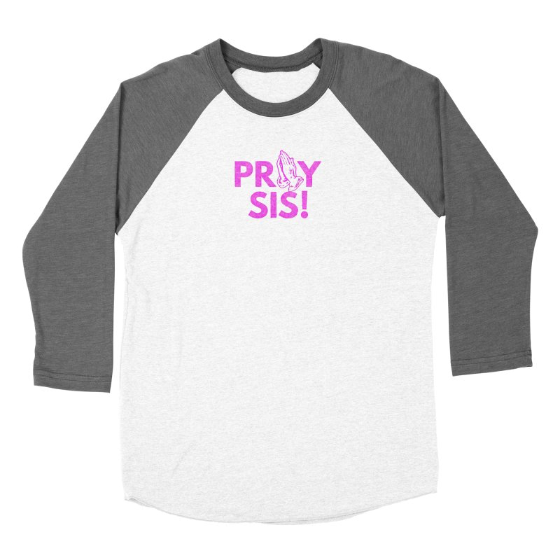 Pray Sis! Women's Longsleeve T-Shirt by Demione Louis Shop