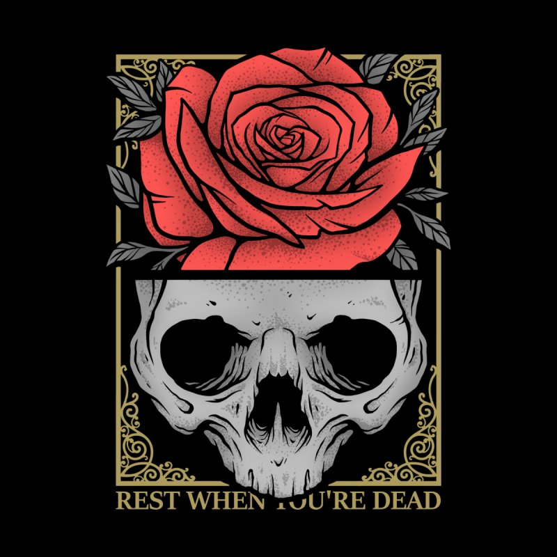 Rest When You're Dead Home Fine Art Print by Deniart's Artist Shop