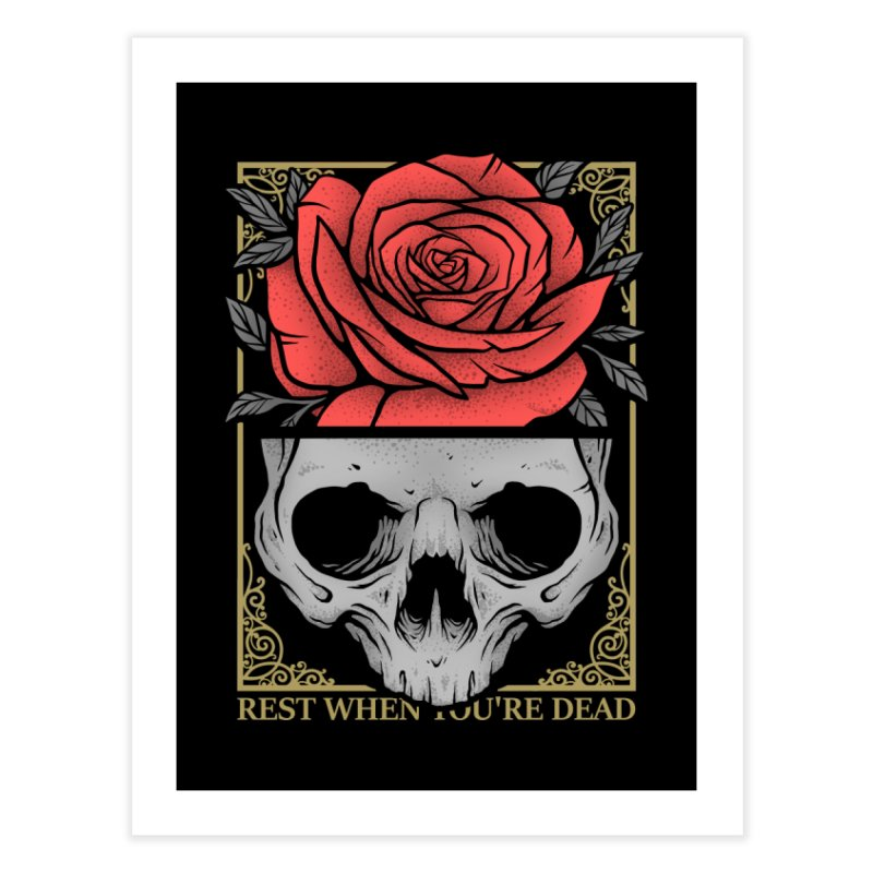 Rest When You're Dead Home Fine Art Print by Deniart's Artist Shop