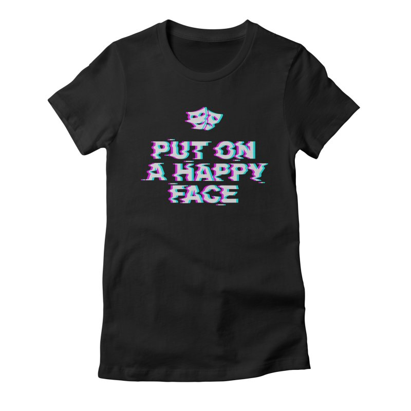 Put On a Happy Face Women's Fitted T-Shirt by Deniart's Artist Shop