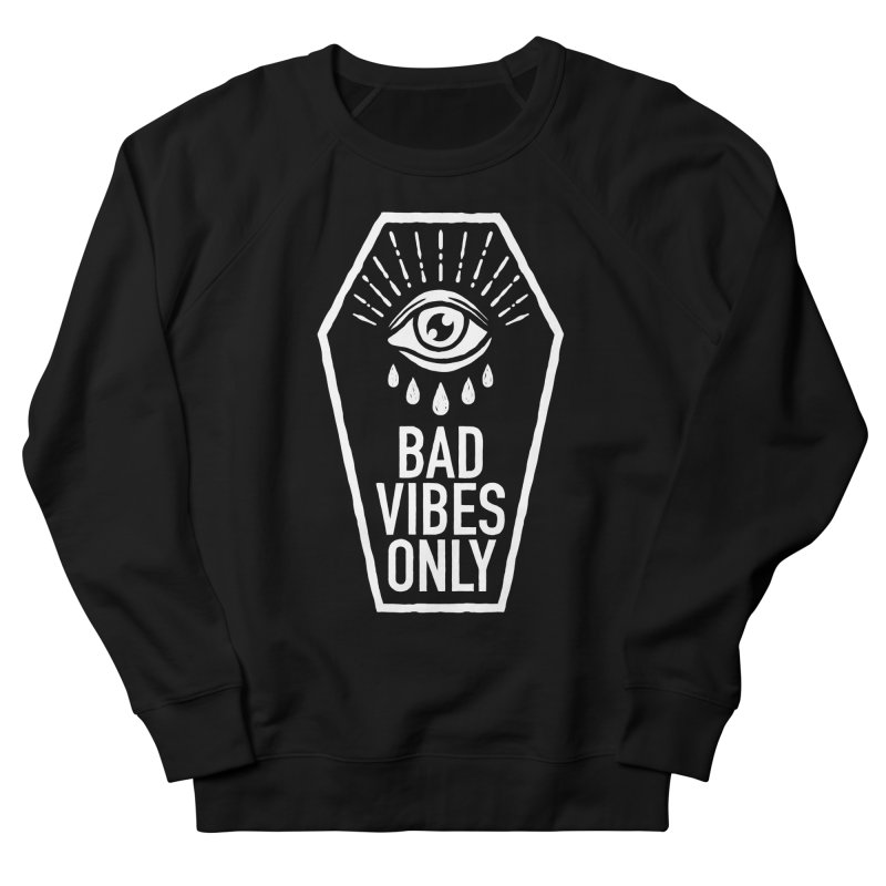 Bad Vibes Only Men's French Terry Sweatshirt by Deniart's Artist Shop
