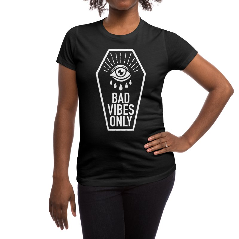 Bad Vibes Only Women's T-Shirt by Deniart's Artist Shop