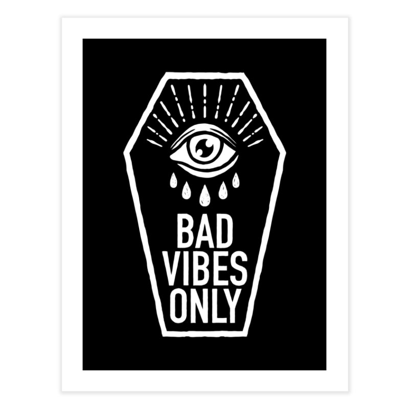 Bad Vibes Only Home Fine Art Print by Deniart's Artist Shop