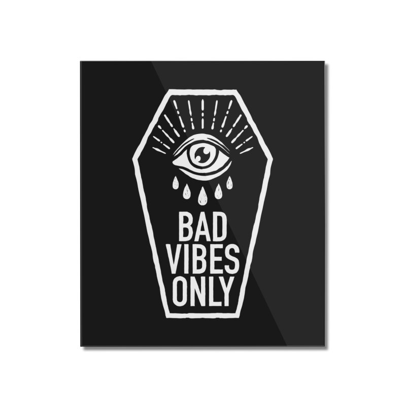 Bad Vibes Only Home Mounted Acrylic Print by Deniart's Artist Shop