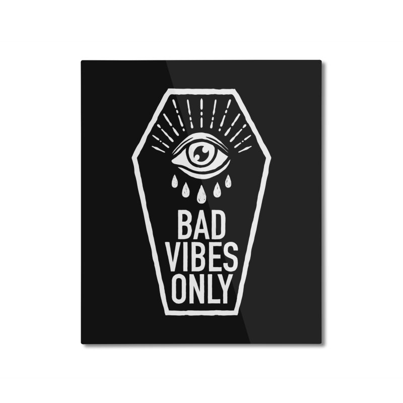 Bad Vibes Only Home Mounted Aluminum Print by Deniart's Artist Shop