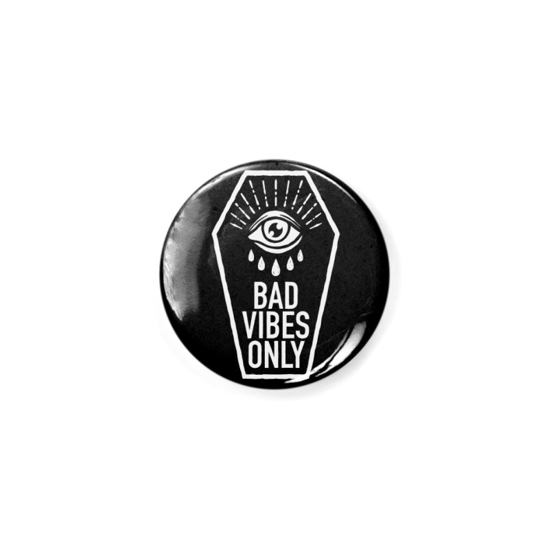 Bad Vibes Only Accessories Button by Deniart's Artist Shop