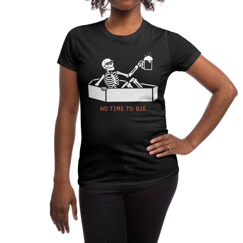 No Time to Die Women's T-Shirt by Deniart's Artist Shop