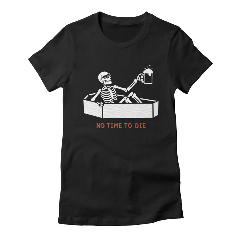 No Time to Die Women's Fitted T-Shirt by Deniart's Artist Shop
