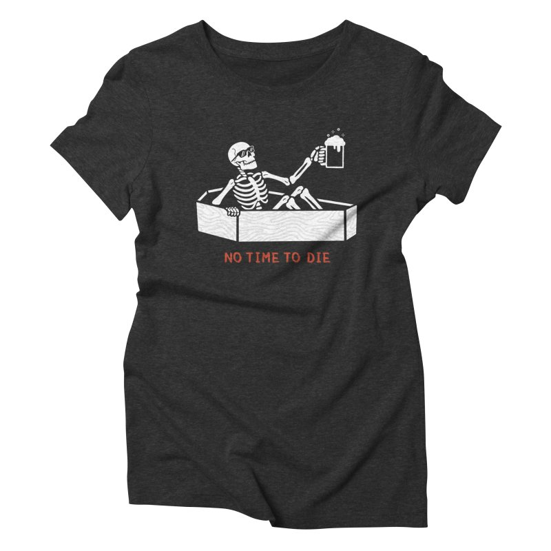 No Time to Die Women's Triblend T-Shirt by Deniart's Artist Shop