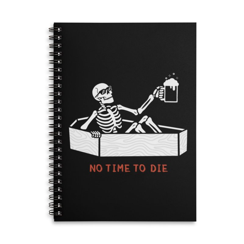 No Time to Die Accessories Lined Spiral Notebook by Deniart's Artist Shop