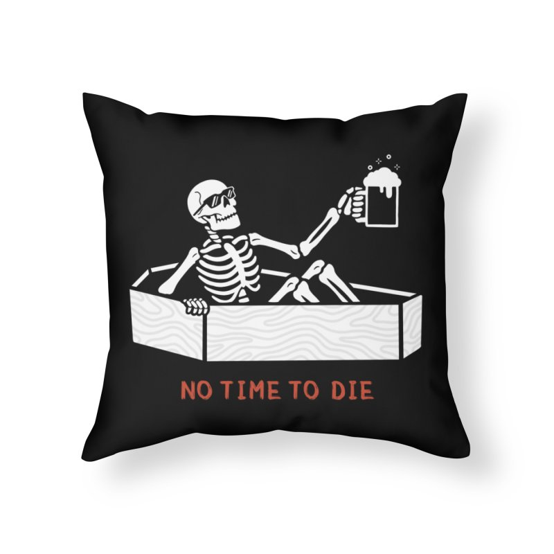 No Time to Die Home Throw Pillow by Deniart's Artist Shop