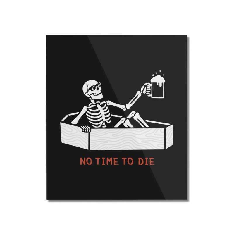 No Time to Die Home Mounted Acrylic Print by Deniart's Artist Shop
