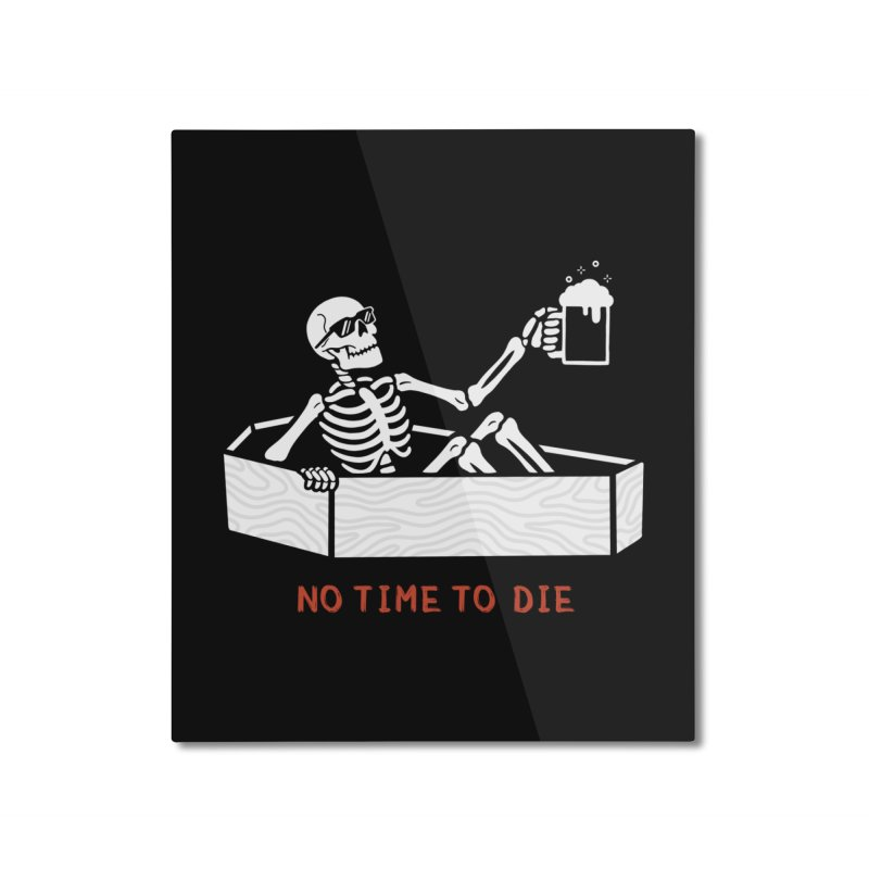 No Time to Die Home Mounted Aluminum Print by Deniart's Artist Shop