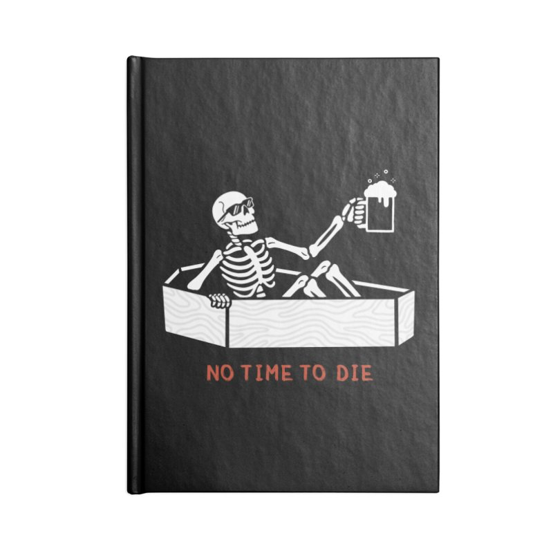 No Time to Die Accessories Lined Journal Notebook by Deniart's Artist Shop