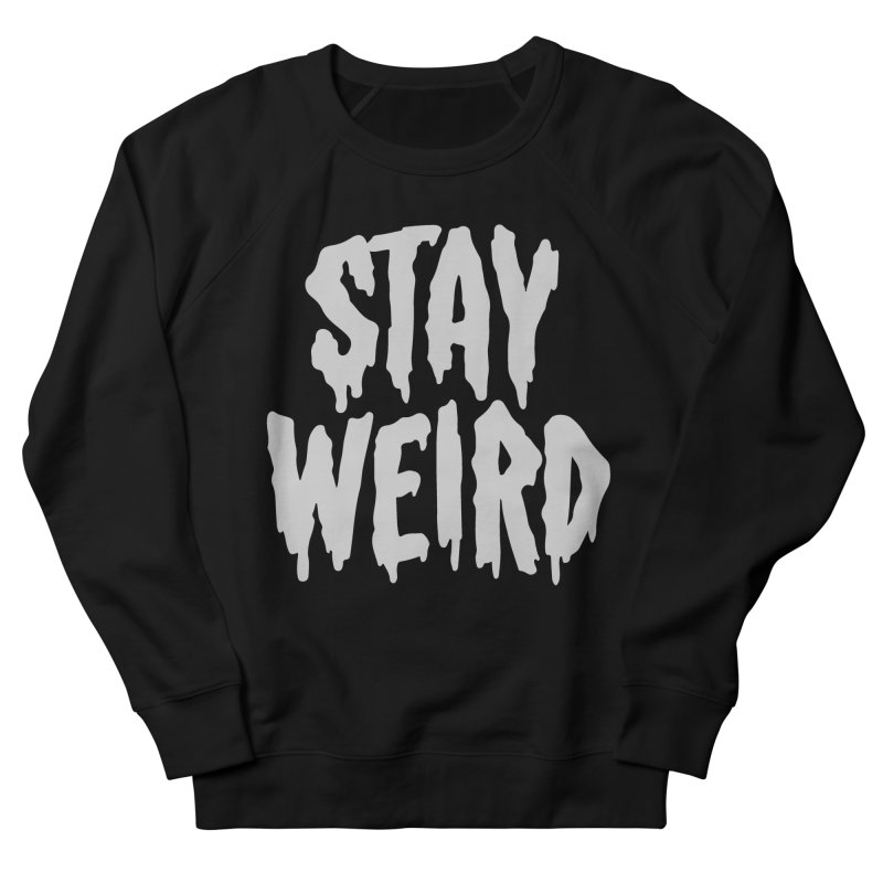 Stay Weird Men's French Terry Sweatshirt by Deniart's Artist Shop